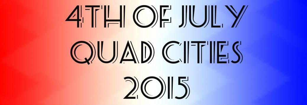 4th of July Events Quad Cities 2015