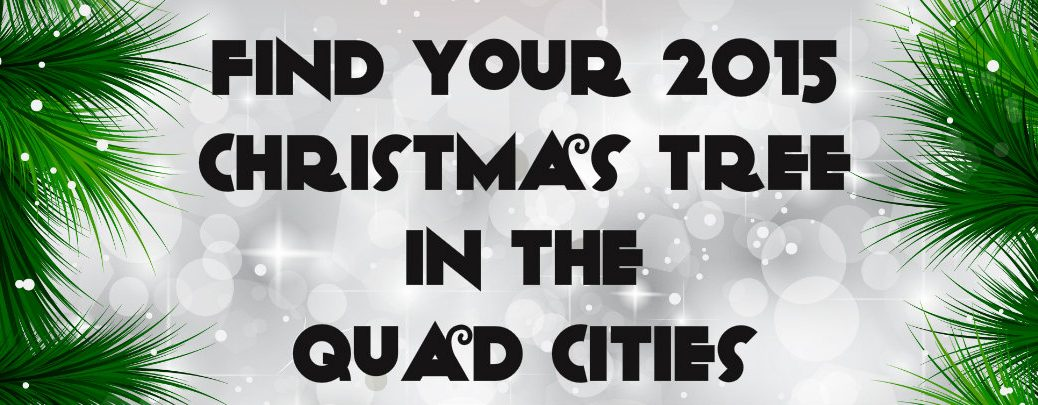 Where to Buy Christmas Trees in the Quad Cities 2015