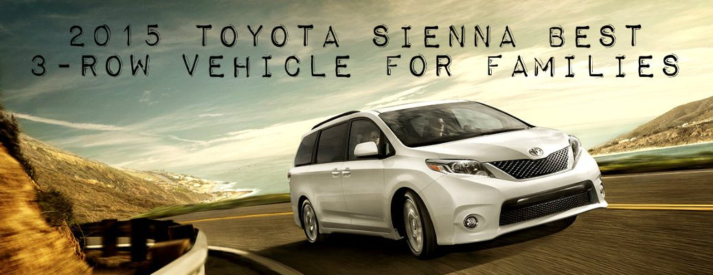 2015 Toyota Sienna best 3-row vehicle for families