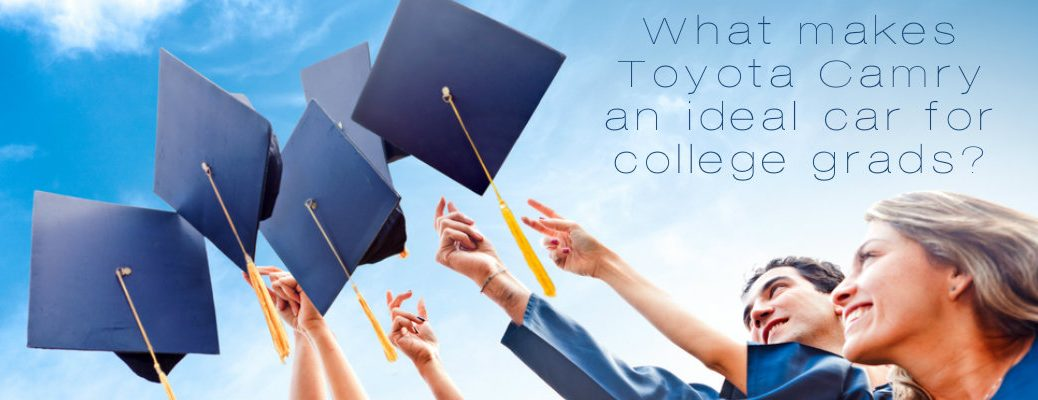 What makes Toyota Camry an ideal car for college grads