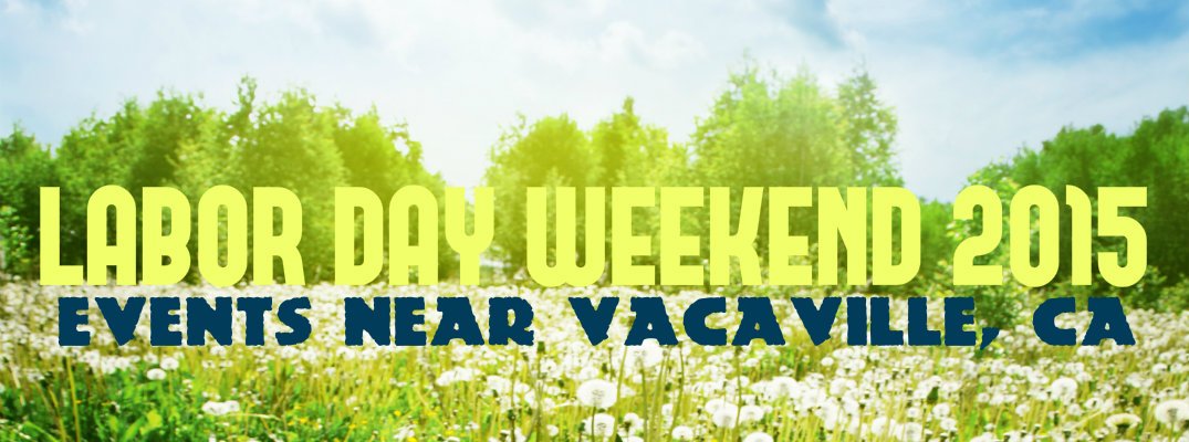 What should you do Labor Day weekend 2015 near Vacaville, CA?