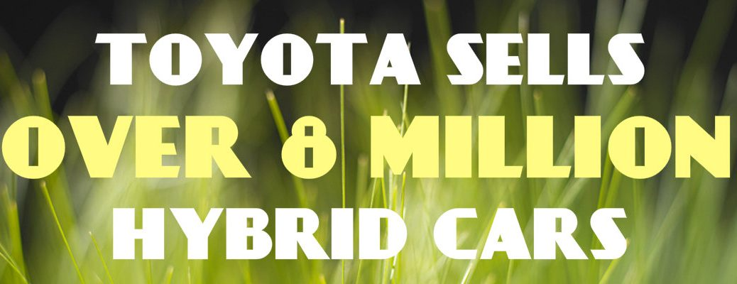Toyota sells over 8 million hybrid cars