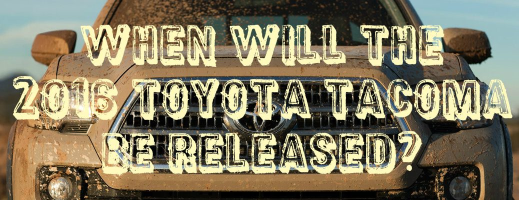 2016 Toyota Tacoma release date Vacaville CA