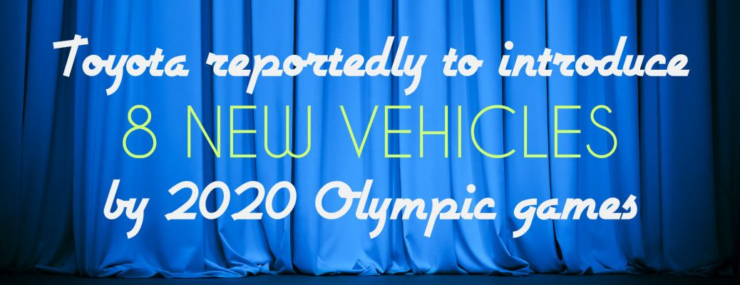 Toyota reportedly to introduce 8 new vehicles by 2020 Olympic games
