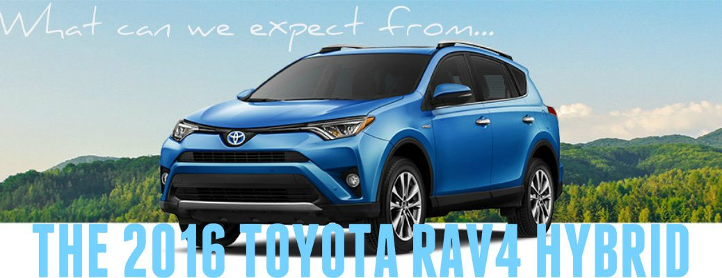 what new features to expect from the 2016 Toyota RAV4 Hybrid