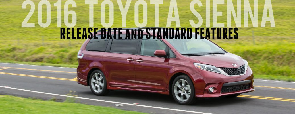 2016 Toyota Sienna release date and standard features