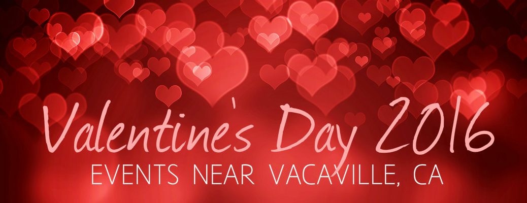 Valentine's Day weekend 2016 events near Vacaville CA