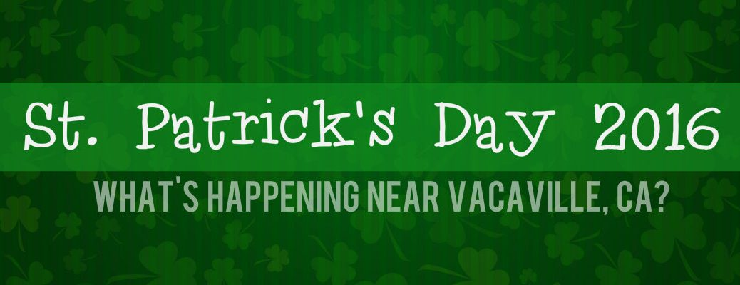 St. Patrick's Day 2016 events near Vacaville, CA