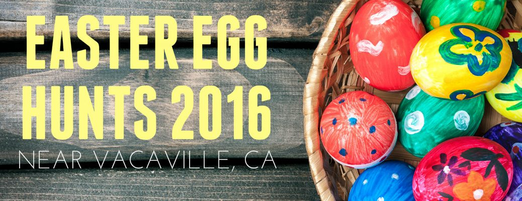 Easter Egg Hunts 2016 near Vacaville CA