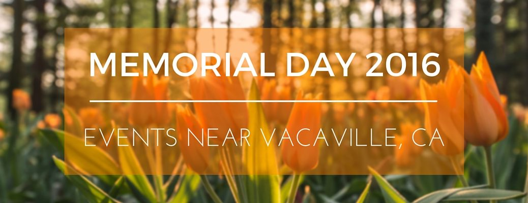 Memorial Day weekend 2016 events near Vacaville, CA