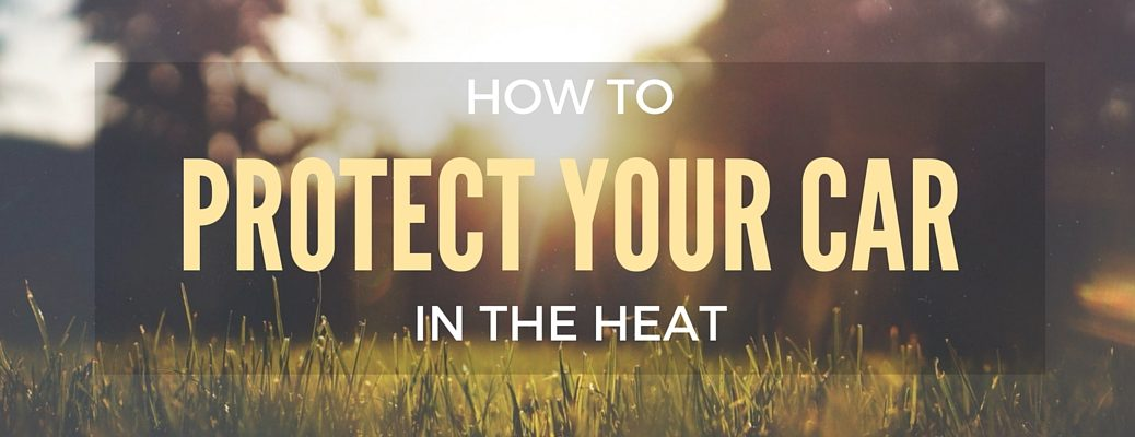 how to protect your car in hot weather