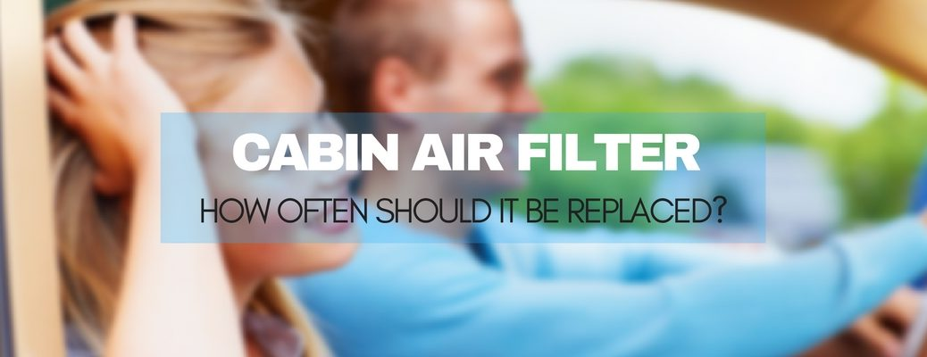 how often should you replace your cabin air filter