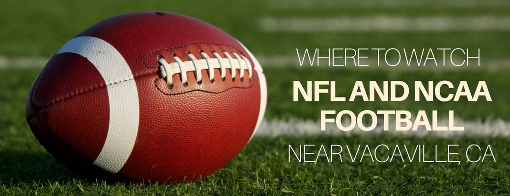 where to watch NFL and NCAA 2016 football games near Vacaville, CA