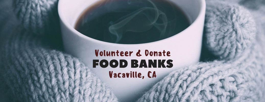 2016 donating and volunteering at food banks near Vacaville CA