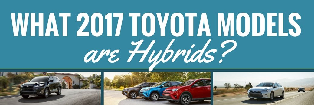 What 2017 Toyota Vehicles are also Hybrids?