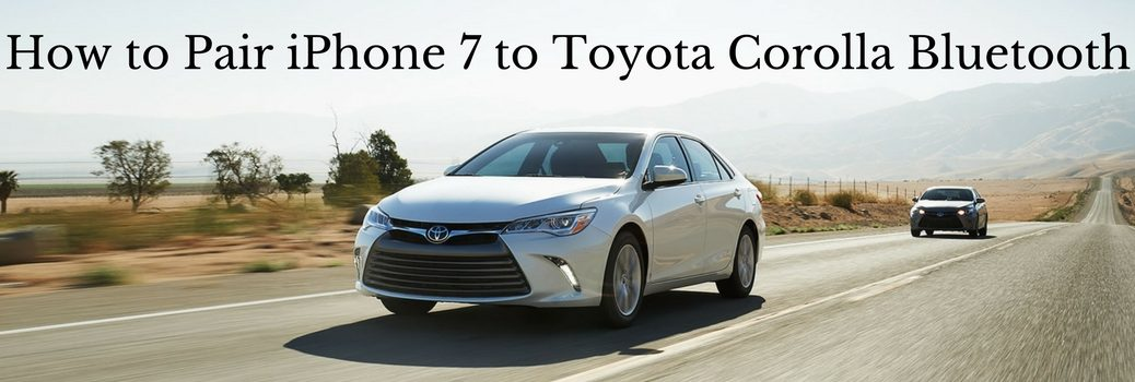 How to Pair iPhone 7 with 2017 Toyota Corolla Through Bluetooth