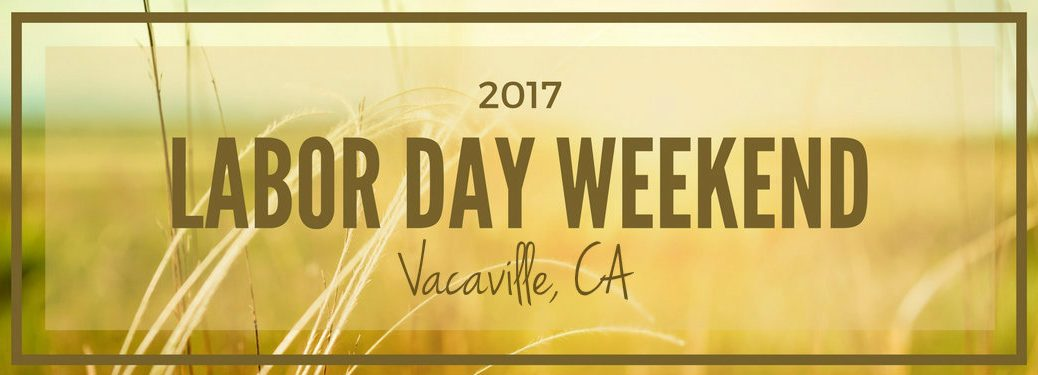 labor day weekend 2017 events near Vacaville CA