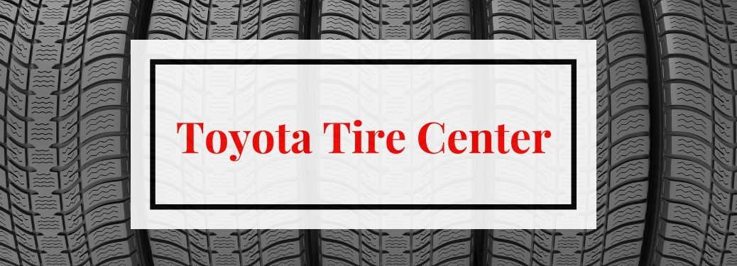 Toyota Tire Center title and a row of tires