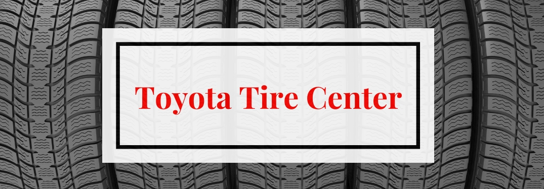 Where can I get tires for my Toyota vehicle in Vacaville CA?