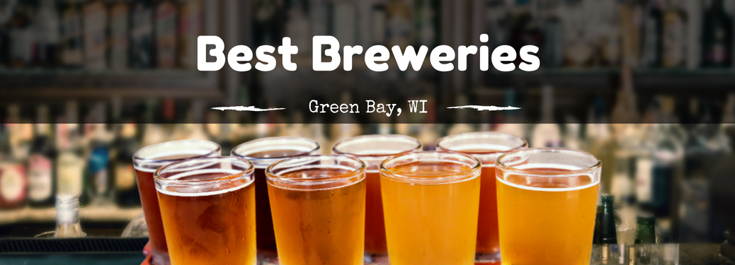 Best Breweries in Green Bay WI