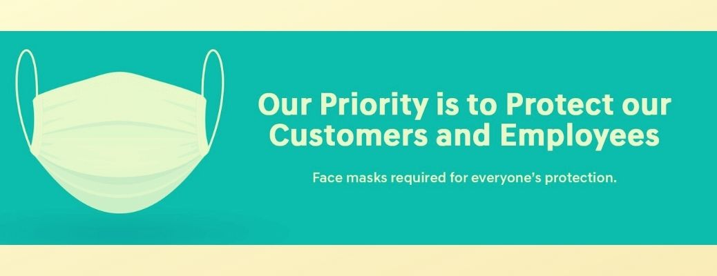 "image of mask beside text, ""our priority is to protect our customers and employees"" ""face masks required for everyone's protection"""