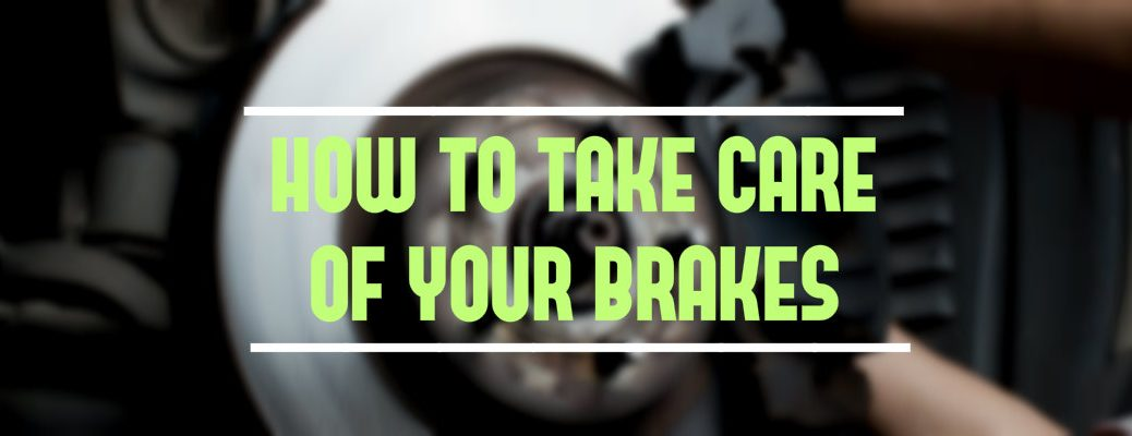 how to take care of your car brakes
