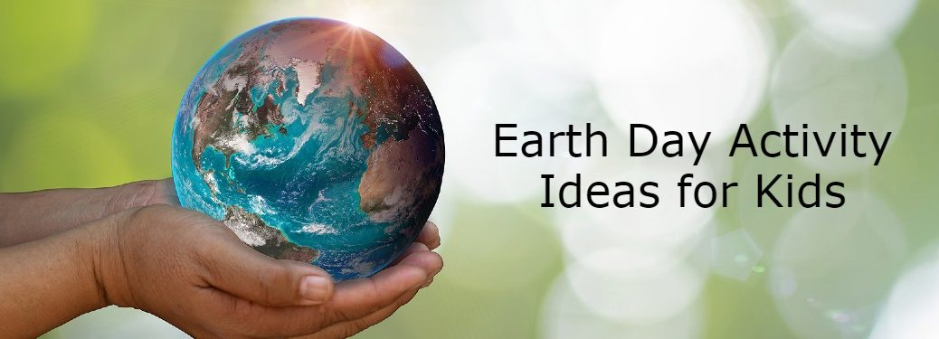 "Child holding an orb that looks like Earth with the text ""Earth Day Activity Ideas for Kids"""