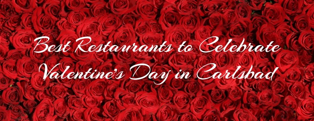 """Best Restaurants to Celebrate Valentine's Day in Carlsbad"" in white script against a background of many red roses"