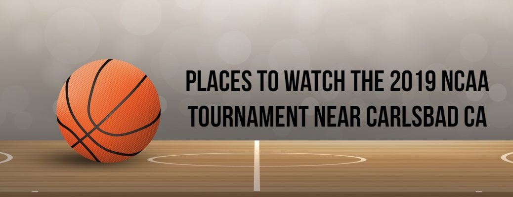 "Basketball banner with ""Places to Watch the 2019 NCAA Tournament near Carlsbad CA"" in black font"