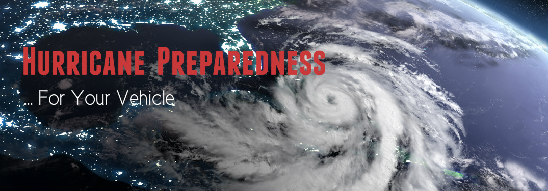 Make Preparations for Hurricane Season and Don't Forget to Take Good Care of Your Vehicle