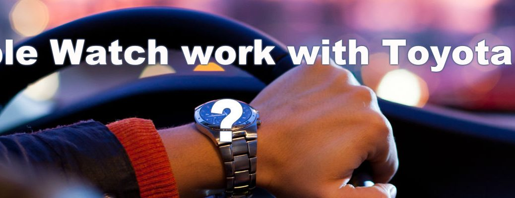 Will Toyota Entune work with the Apple Watch?