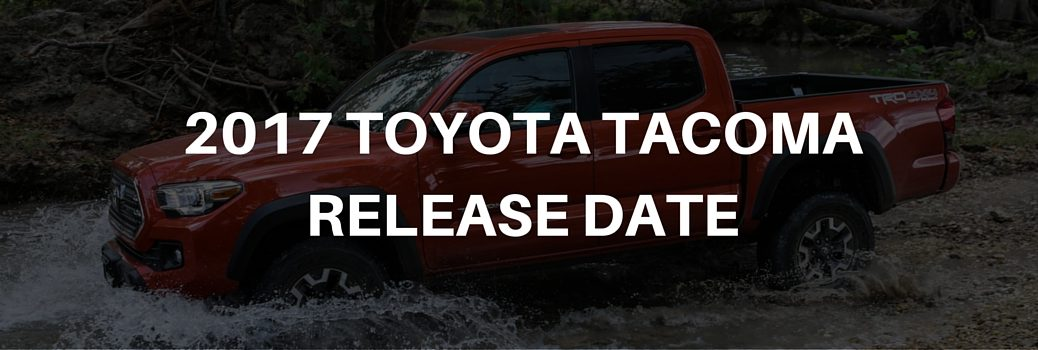 2017 Toyota Tacoma release date