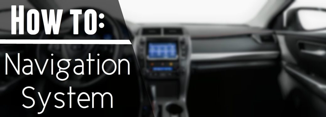 How to use the 2017 Toyota Camry's navigation system_oHow to use the 2017 Toyota Camry's navigation system