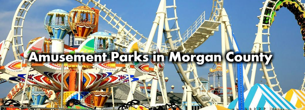 Amusement and Water Parks near Morgan County