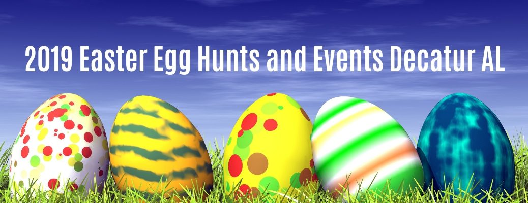 """Colored eggs in grass with """"2019 Easter Egg Hunts and Events Decatur AL"""" white text"""