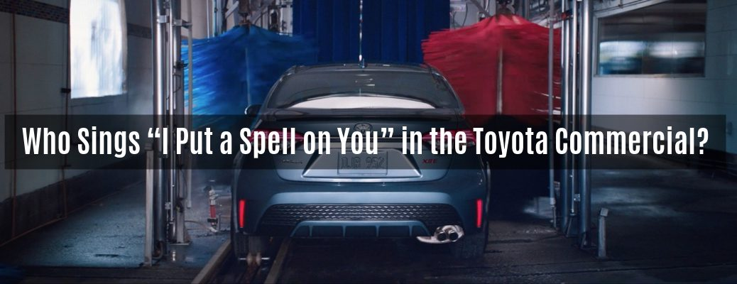 "Clip from ""Rainy Day"" Toyota commercial of vehicle going through car wash with ""Who Sings ""I Put a Spell on You"" in the Toyota Commercial?"" white overlay text"