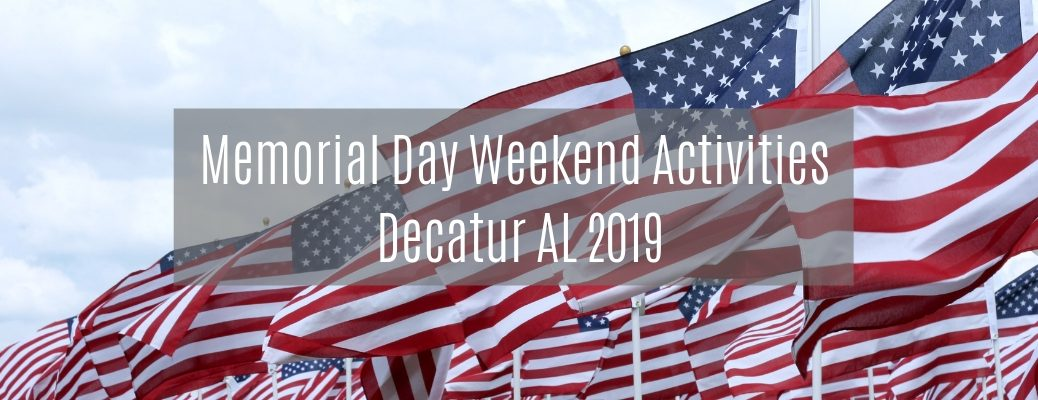 "American flags with ""Memorial Day Weekend Activities Decatur AL 2019"" white text"