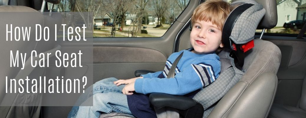 """Child in car seat with """"How Do I Test My Car Seat Installation?"""" white text"""