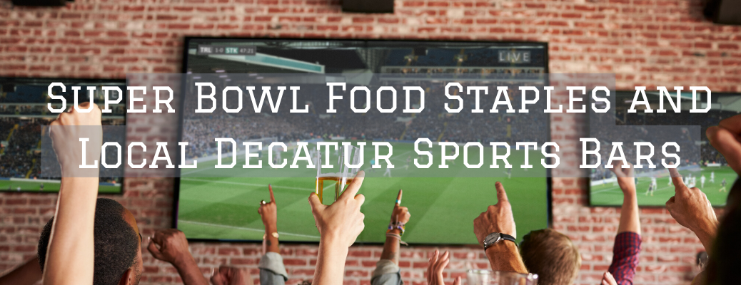 """Hands cheering in front of TV screen with """"Super Bowl Food Staplesand Local Decatur Sports Bars"""" white overlay text"""
