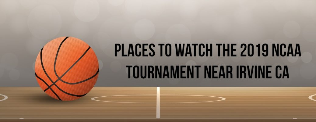 """Basketball banner with """"Places to Watch the 2019 NCAA Tournament near Irvine CA"""" in black font"""
