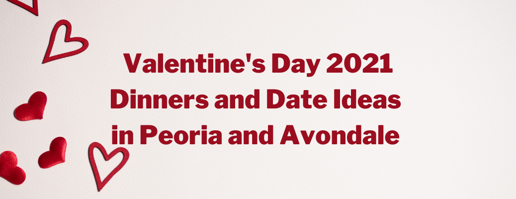 """Valentine's Day 2021 Dinners and Date Ideas in Peoria and Avondale"" red text by hearts"