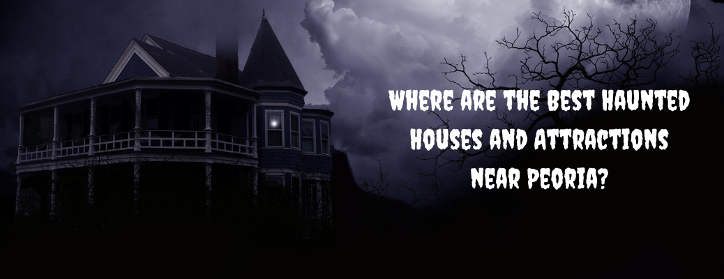 "Dark and scary looking house with ""Where are the Best Haunted Houses and Attractions near Peoria?"" white text"