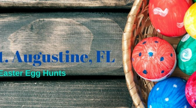 2018 St. Augustine, FL Easter Egg Hunts, text on an image of colorful eggs in a basket on a table