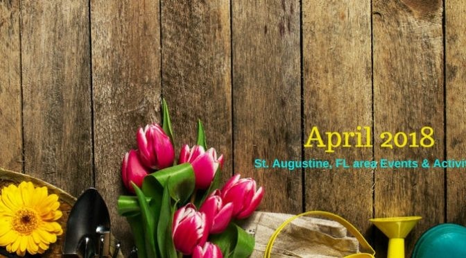 April 2018 St. Augustine, FL area Events & Activities, text on an image of pink roses, blue rain boots and work gloves on a wooden table