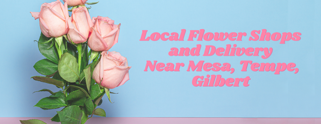 """Pink roses with """"Local Flower Shops and Delivery Near Mesa, Tempe, Gilbert"""" pink text"""
