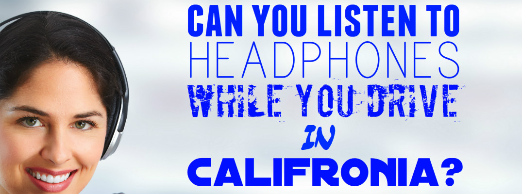 Can you drive with headphones on in California?