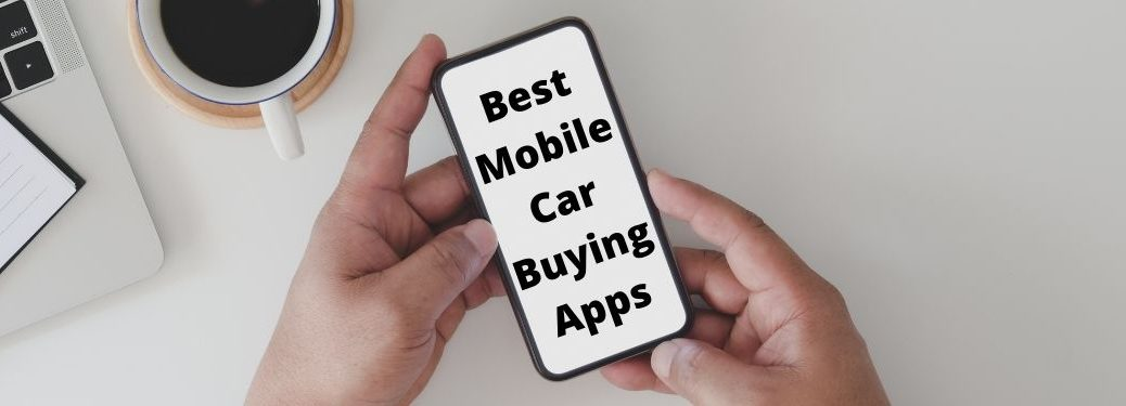 Hands Holding a Smartphone with Black Best Mobile Car Buying Apps Text