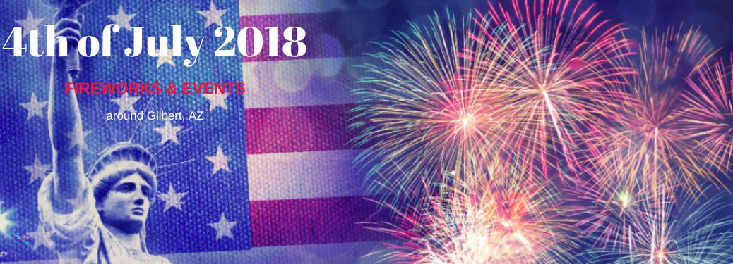 Fourth of July 2018 Fireworks and Events near Gilbert, AZ, text on an image of fireworks superimposed over the American Flag and the Statue of Liberty