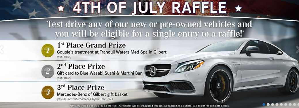 4th of July Raffle, test drive any of our new or pre-owned vehicles and you will be eligible for a single entry into our raffle, 1st Prize: couples treatment at Tranquil Waters Med Spa in Gilbert, 2nd Prize: Gift card to Blue Wasabi Sushi & Martini Bar, 3rd Prize: Mercedes-Benz Gilbert Gift Basket, text on an image of a white Mercedes-Benz coupe with an American flag in the background