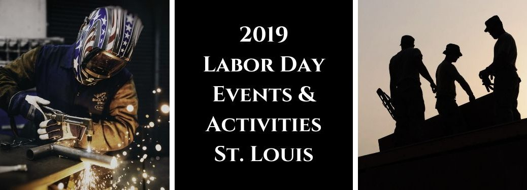 Welder Throwing Sparks, Black Background with White 2019 Labor Day Events & Activities St. Louis Text and Silhouette of 3 Workers